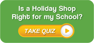 Is a Holiday Shop Right for My School? Take Our Quiz